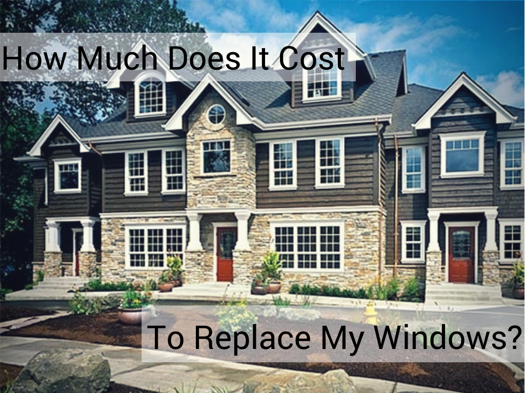 How much will replacement window cost Price for house windows